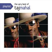 Playlist: The Very Best of Taj Mahal
