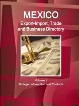 Mexico Export-Import, Trade and Business Directory Volume 1 Strategic Information and Contacts