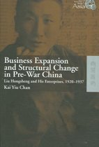 Business Expansion and Structural Change in Pre-War China - Liu Hongsheng and His Enterprises, 1920-1937
