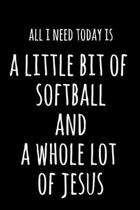 All I Need Today Is A Little Bit Of Softball & A Whole Lot Of Jesus: 6x9'' Lined Notebook/Journal Funny Gift Idea