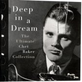 Deep In A Dream: The Ultimate Chet Baker Collection