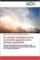 El Cambio Climatico En La Economia Agraria de La Pampa Argentina