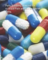 Pain Tracking Journal for sciatica Pain and other Nerve Pain: : track your pains and symptoms and manage sciatica nerve pain and other chronic pain by