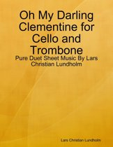 Oh My Darling Clementine for Cello and Trombone - Pure Duet Sheet Music By Lars Christian Lundholm