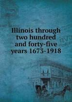 Illinois Through Two Hundred and Forty-Five Years 1673-1918