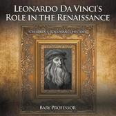 Leonardo Da Vinci's Role in the Renaissance Children's Renaissance History