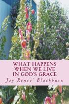 What Happens When We Live in God's Grace