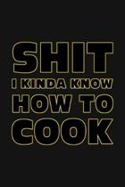 Shit I Kinda Know How to Cook