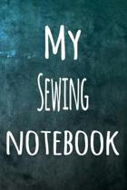 My Sewing Notebook: The perfect way to record your hobby - 6x9 119 page lined journal!
