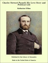 Charles Stewart Parnell: His Love Story and Political Life