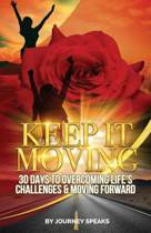 Keep It Moving 30 Days to Overcoming Life's Challenges & Moving Forward