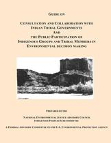 Guide on Consultation and Collaboration with Indian Tribal Governments and the Public Participation of Indigenous Groups and Tribal Members in Environmental Decision Making