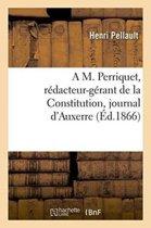 A M. Perriquet, R�dacteur-G�rant de la Constitution, Journal d'Auxerre