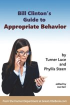Bill Clinton's Guide to Appropriate Behavior - Completely Unabridged Version