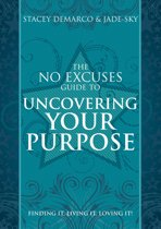 No Excuses Guide to Uncovering Your Purpose