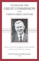 Fulfilling the Great Commission in the Twenty-First Century: Essays on Reviva, Evangelism, and Discipleship in Honor of Dr. Robert E. Coleman