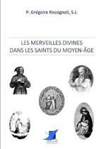 Les merveilles divines dans les saints du Moyen- ge