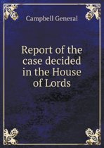 Report of the Case Decided in the House of Lords
