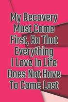 My Recovery Must Come First, So That Everything I Love in Life Does Not Have to Come Last