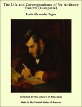 The Life and Correspondence of Sir Anthony Panizzi (Complete)