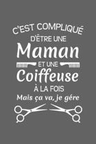 C'est Compliqu� D'�tre Une Maman Et Une Coiffeuse � La Fois Mais �a Va Je G�re: Cadeau Original Pour Votre Coiffeuse