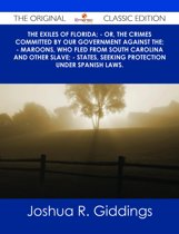 The Exiles of Florida; - or, The crimes committed by our government against the; - Maroons, who fled from South Carolina and other slave; - states, seeking protection under Spanish laws. - The Original Classic Edition