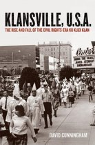 Klansville, U.S.A:The Rise and Fall of the Civil Rights-era Ku Klux Klan