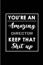 You're An Amazing Director. Keep That Shit Up.: Blank Lined Funny Director Journal Notebook Diary - Perfect Gag Birthday, Appreciation, Thanksgiving,