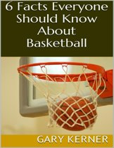 6 Facts Everyone Should Know About Basketball