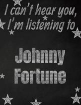I can't hear you, I'm listening to Johnny Fortune creative writing lined notebook: Promoting band fandom and music creativity through writing...one da