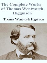 The Complete Works of Thomas Wentworth Higginson