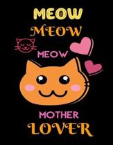 Meow Meow Meow Mother Lover: Cat Lover's Journal, Notebook Sheets to Write Inspirations, Journaling Diary Perfect Gift for Cat Owners and Kitten, L
