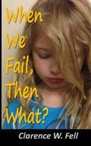 When We Fail, Then What?