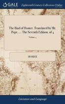 The Iliad of Homer. Translated by Mr. Pope. ... the Seventh Edition. of 4; Volume 4