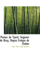 Pontus de Tyard, Seigneur de Bissy, Depuis Ev Que de Chalon
