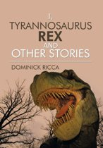 I, Tyrannosaurus Rex and Other Stories