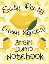 Easy Peasy Lemon Squeezy Brain Dump Notebook: Lemons Motif Journal For Tossing Out Brain Clutter