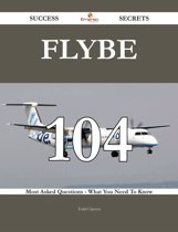 Flybe 104 Success Secrets - 104 Most Asked Questions On Flybe - What You Need To Know