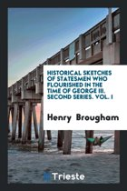 Historical Sketches of Statesmen Who Flourished in the Time of George III. Second Series. Vol. I