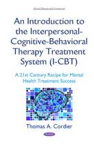 An Introduction to the Interpersonal-Cognitive-Behavioral Therapy (I-CBT) Treatment System