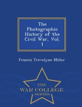 The Photographic History of the Civil War, Vol. 1 - War College Series
