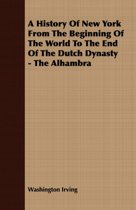 A History Of New York From The Beginning Of The World To The End Of The Dutch Dynasty - The Alhambra