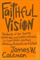 Faithful Vision: Treatments of the Sacred, Spiritual, and Supernatural in Twentieth-Century African American Fiction