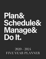 Plan & Schedule & Manage & Do It.: 2020 - 2024 5 Year Planner: 60 Months Calendar and Organizer, Monthly Planner with Holidays. Plan and schedule your
