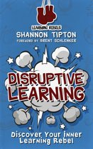 Disruptive Learning: Discover Your Inner Learning Rebel