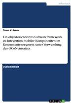 Ein objektorientiertes Softwareframework zu Integration mobiler Komponenten im Konsumentensegment unter Verwendung des OCoN-Ansatzes