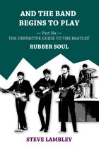 And the Band Begins to Play. Part Six: The Definitive Guide to the Beatles' Rubber Soul