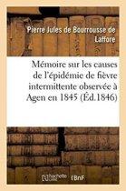 M�moire Sur Les Causes de l'�pid�mie de Fi�vre Intermittente Observ�e � Agen En 1845