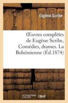Oeuvres Compl�tes de Eug�ne Scribe, Com�dies, Drames. La Boh�mienne