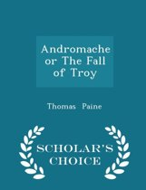 Andromache or the Fall of Troy - Scholar's Choice Edition